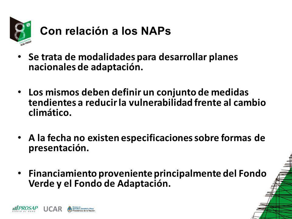 Con relación a los NAPs Se trata de modalidades para desarrollar planes nacionales de adaptación. Los mismos deben definir un conjunto de medidas tend