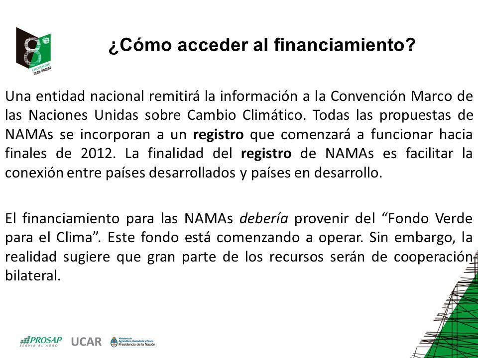 ¿Cómo acceder al financiamiento? Una entidad nacional remitirá la información a la Convención Marco de las Naciones Unidas sobre Cambio Climático. Tod