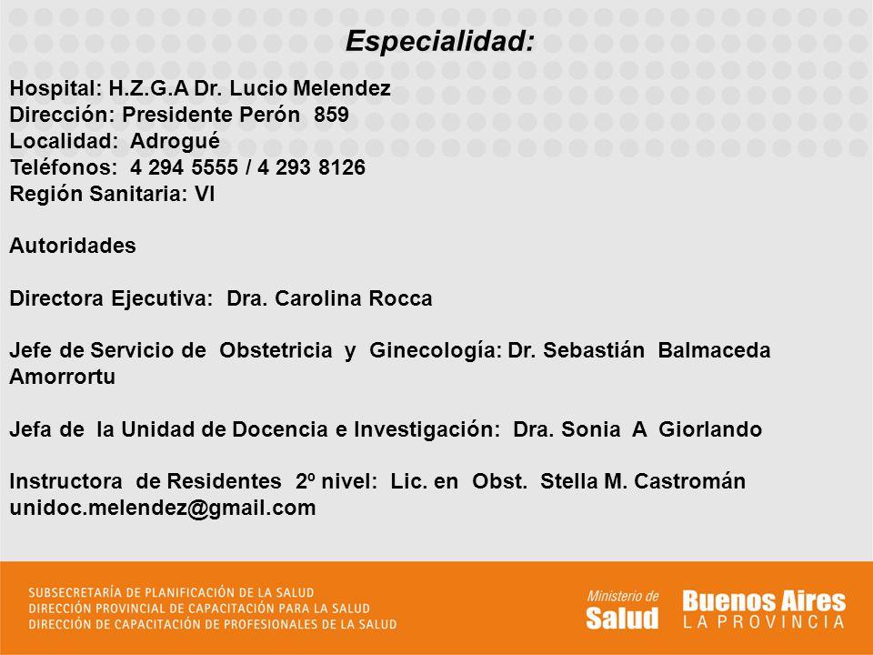 Especialidad: Hospital: H.Z.G.A Dr. Lucio Melendez Dirección: Presidente Perón 859 Localidad: Adrogué Teléfonos: 4 294 5555 / 4 293 8126 Región Sanita