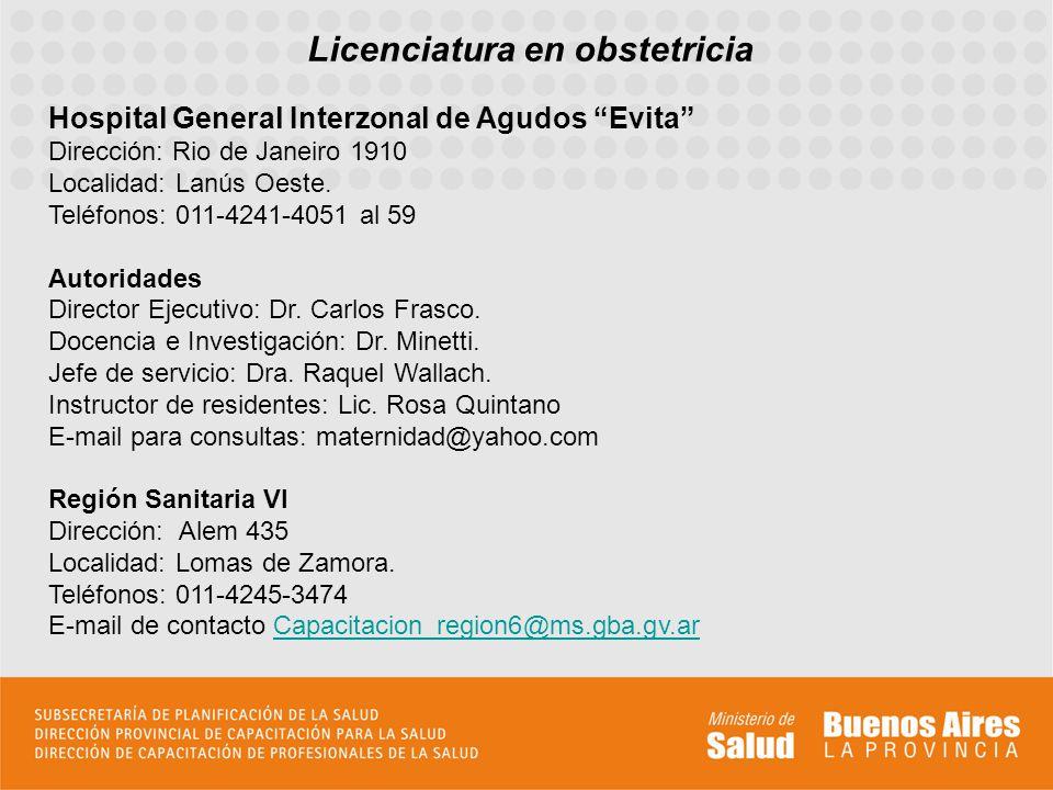 Licenciatura en obstetricia Hospital General Interzonal de Agudos Evita Dirección: Rio de Janeiro 1910 Localidad: Lanús Oeste. Teléfonos: 011-4241-405