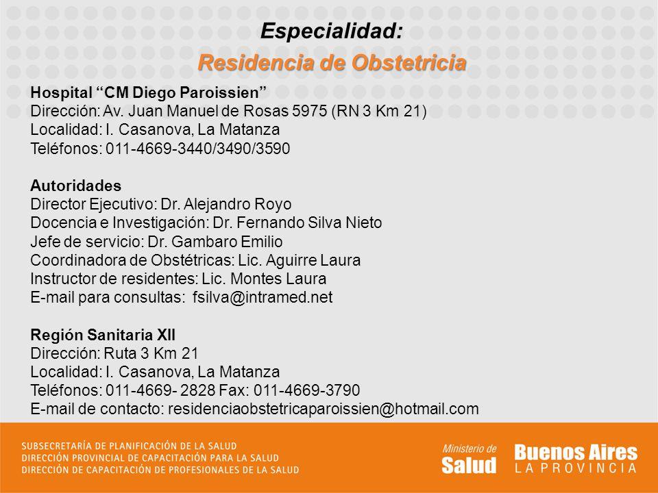 Especialidad: Residencia de Obstetricia Hospital CM Diego Paroissien Dirección: Av. Juan Manuel de Rosas 5975 (RN 3 Km 21) Localidad: I. Casanova, La
