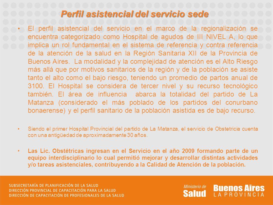 Perfil asistencial del servicio sede El perfil asistencial del servicio en el marco de la regionalización se encuentra categorizado como Hospital de a