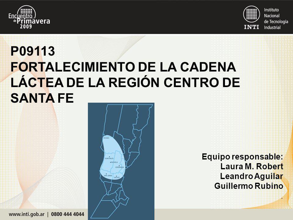 Equipo responsable: Laura M. Robert Leandro Aguilar Guillermo Rubino. P09113 FORTALECIMIENTO DE LA CADENA LÁCTEA DE LA REGIÓN CENTRO DE SANTA FE