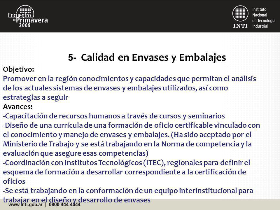 5- Calidad en Envases y Embalajes Objetivo: Promover en la región conocimientos y capacidades que permitan el análisis de los actuales sistemas de env