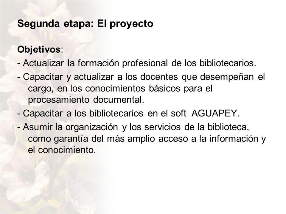 Segunda etapa: El proyecto Objetivos: - Actualizar la formación profesional de los bibliotecarios.