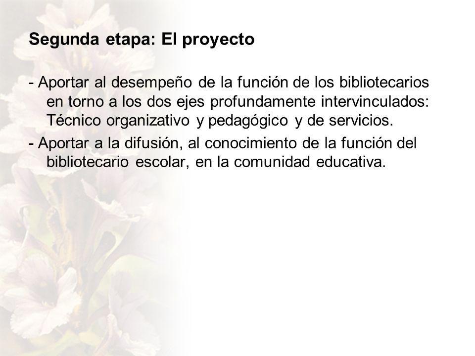 Segunda etapa: El proyecto - Aportar al desempeño de la función de los bibliotecarios en torno a los dos ejes profundamente intervinculados: Técnico organizativo y pedagógico y de servicios.