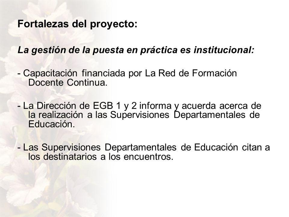 Fortalezas del proyecto: La gestión de la puesta en práctica es institucional: - Capacitación financiada por La Red de Formación Docente Continua.
