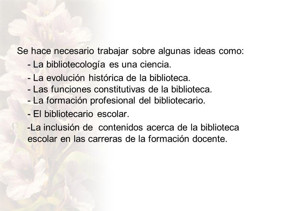 Se hace necesario trabajar sobre algunas ideas como: - La bibliotecología es una ciencia.