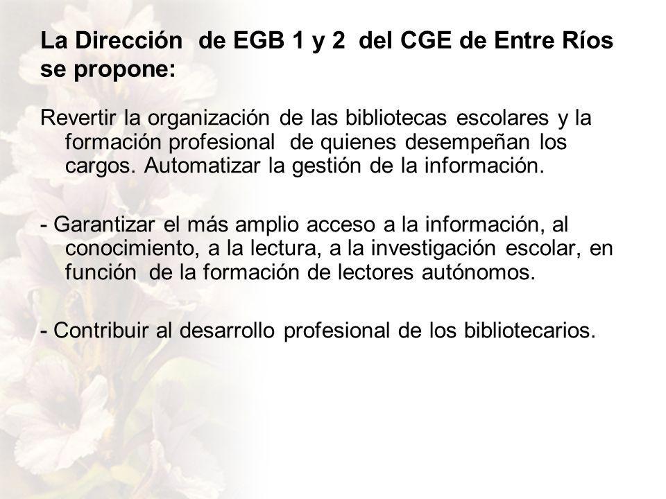 La Dirección de EGB 1 y 2 del CGE de Entre Ríos se propone: Revertir la organización de las bibliotecas escolares y la formación profesional de quienes desempeñan los cargos.