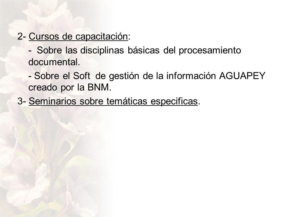 2- Cursos de capacitación: - Sobre las disciplinas básicas del procesamiento documental.
