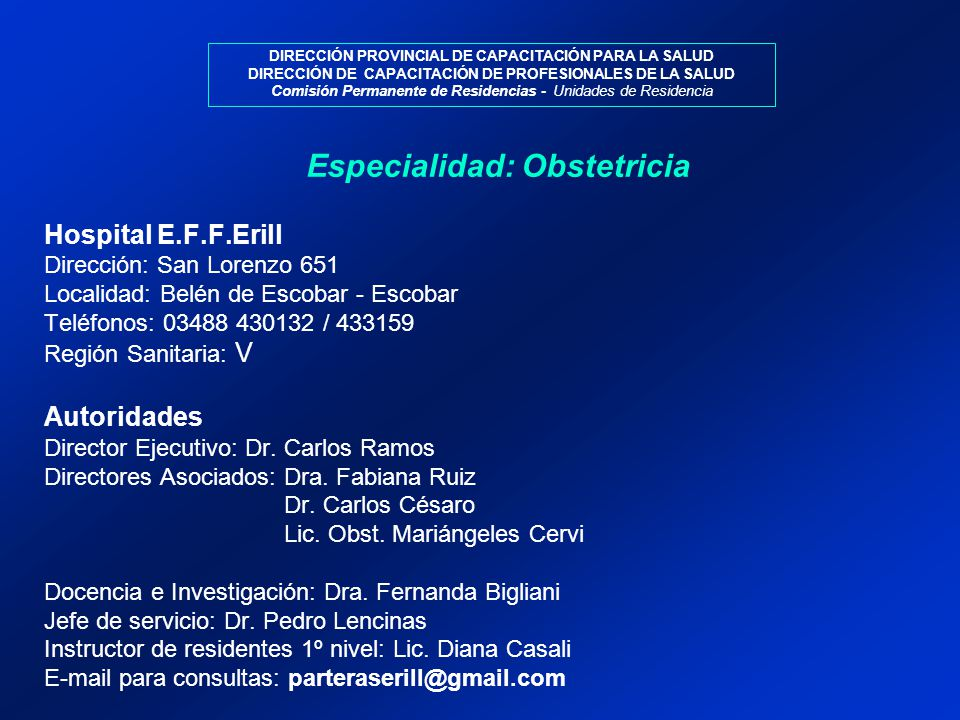 Hospital E.F.F.Erill Dirección: San Lorenzo 651 Localidad: Belén de Escobar - Escobar Teléfonos: 03488 430132 / 433159 Región Sanitaria: V Autoridades