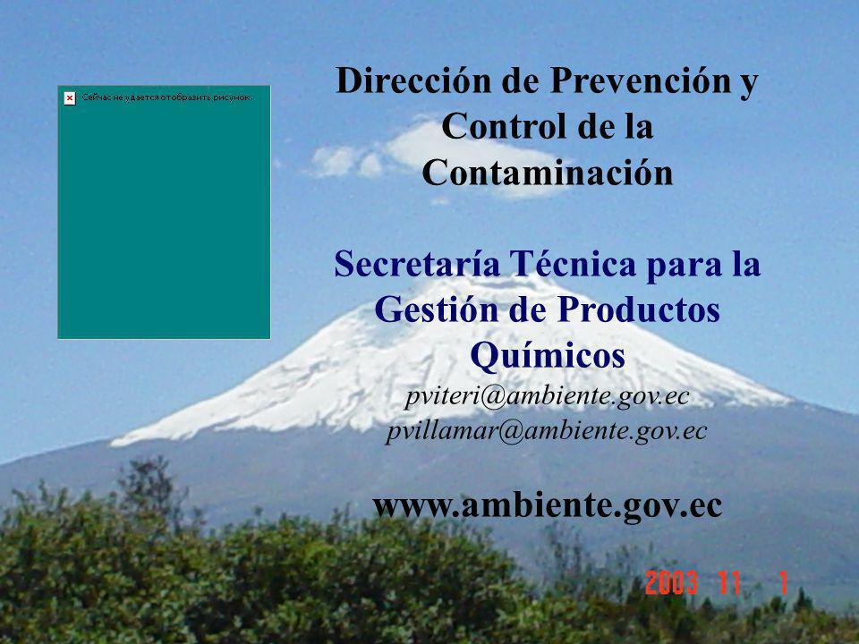 Dirección de Prevención y Control de la Contaminación Secretaría Técnica para la Gestión de Productos Químicos pviteri@ambiente.gov.ec pvillamar@ambie