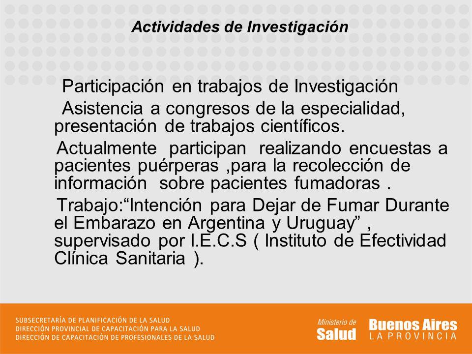 Participación en trabajos de Investigación Asistencia a congresos de la especialidad, presentación de trabajos científicos.