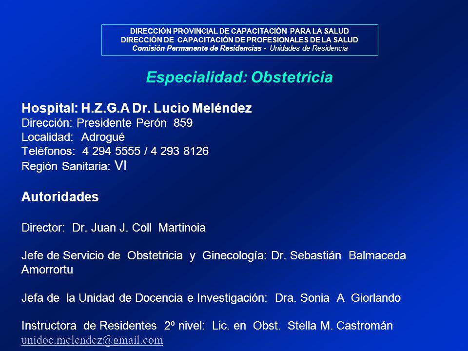 Hospital: H.Z.G.A Dr. Lucio Meléndez Dirección: Presidente Perón 859 Localidad: Adrogué Teléfonos: 4 294 5555 / 4 293 8126 Región Sanitaria: VI Autori
