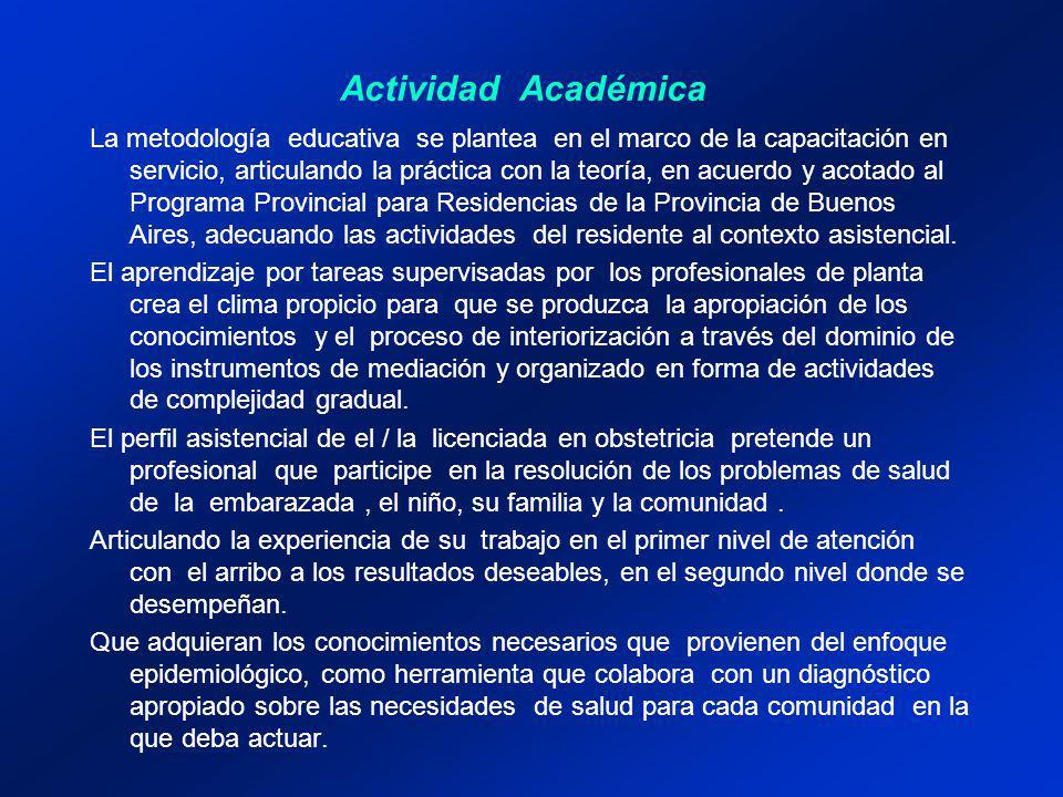 Actividad Académica La metodología educativa se plantea en el marco de la capacitación en servicio, articulando la práctica con la teoría, en acuerdo