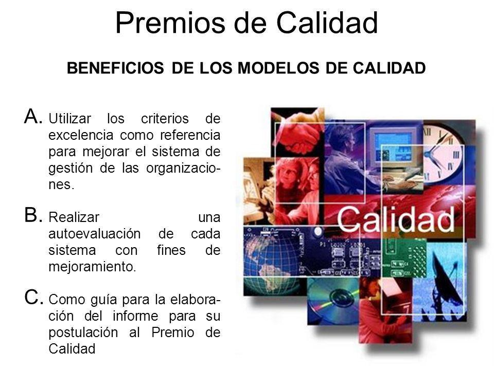 Premios de Calidad A. Utilizar los criterios de excelencia como referencia para mejorar el sistema de gestión de las organizacio- nes. B. Realizar una