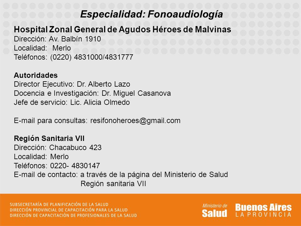 Especialidad: Fonoaudiología Hospital Zonal General de Agudos Héroes de Malvinas Dirección: Av. Balbín 1910 Localidad: Merlo Teléfonos: (0220) 4831000