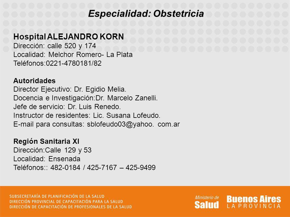 Especialidad: Obstetricia Hospital ALEJANDRO KORN Dirección: calle 520 y 174 Localidad: Melchor Romero- La Plata Teléfonos:0221-4780181/82 Autoridades