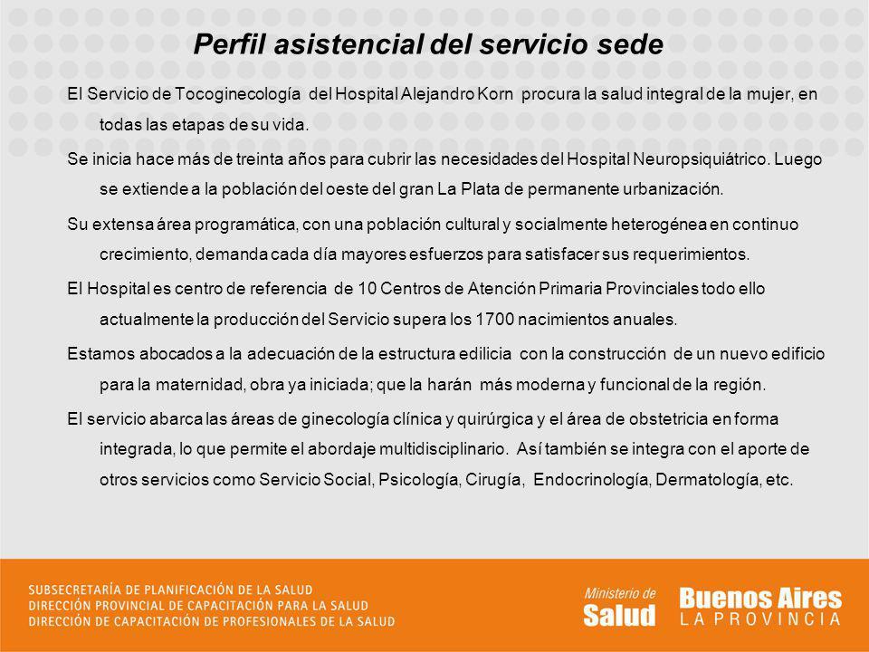 Perfil asistencial del servicio sede El Servicio de Tocoginecología del Hospital Alejandro Korn procura la salud integral de la mujer, en todas las et