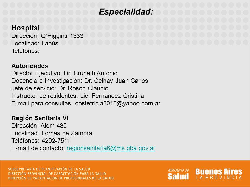 Especialidad: Hospital Dirección: OHiggins 1333 Localidad: Lanús Teléfonos: Autoridades Director Ejecutivo: Dr.