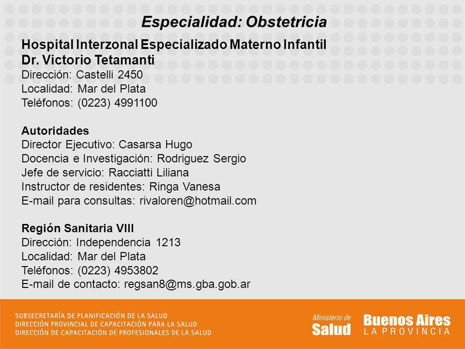 Especialidad: Obstetricia Hospital Interzonal Especializado Materno Infantil Dr. Victorio Tetamanti Dirección: Castelli 2450 Localidad: Mar del Plata