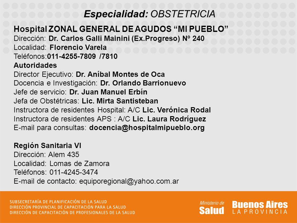 Especialidad: OBSTETRICIA Hospital ZONAL GENERAL DE AGUDOS MI PUEBLO Dirección: Dr. Carlos Galli Mainini (Ex.Progreso) Nº 240 Localidad: Florencio Var