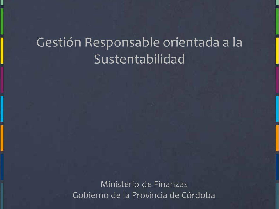 Gestión Responsable orientada a la Sustentabilidad Ministerio de Finanzas Gobierno de la Provincia de Córdoba