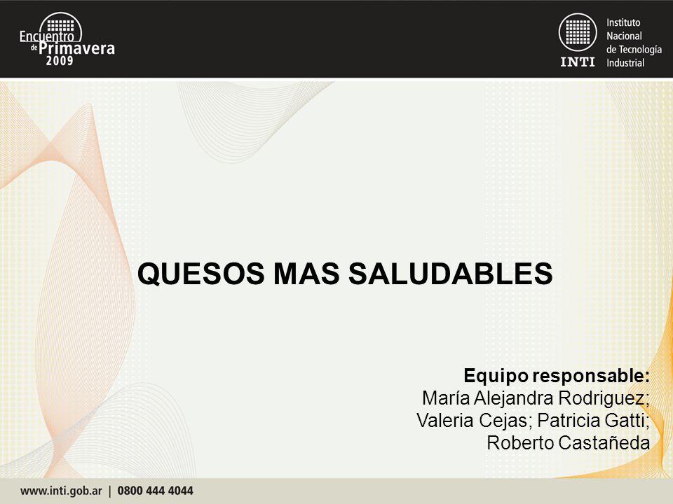 QUESOS MAS SALUDABLES Equipo responsable: María Alejandra Rodriguez; Valeria Cejas; Patricia Gatti; Roberto Castañeda