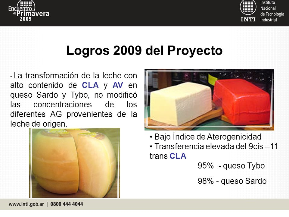 Logros 2009 del Proyecto La transformación de la leche con alto contenido de CLA y AV en queso Sardo y Tybo, no modificó las concentraciones de los di