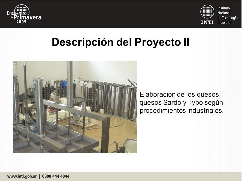Descripción del Proyecto II Elaboración de los quesos: quesos Sardo y Tybo según procedimientos industriales.