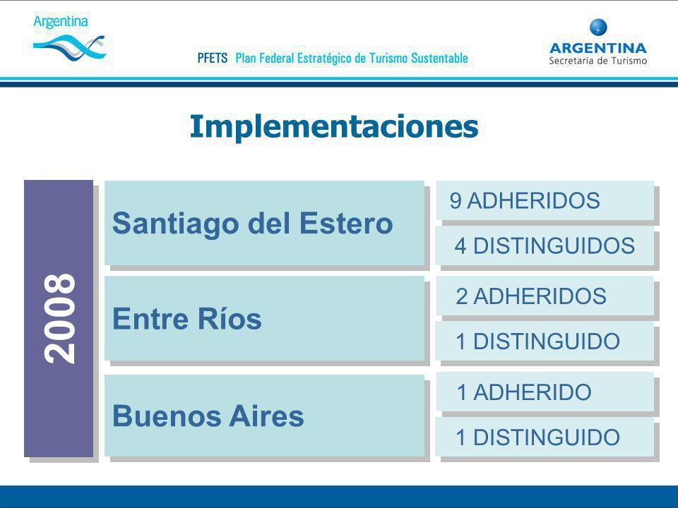Implementaciones Santiago del Estero Entre Ríos Buenos Aires 9 ADHERIDOS 4 DISTINGUIDOS 2 ADHERIDOS 1 DISTINGUIDO 1 ADHERIDO 1 DISTINGUIDO 2008