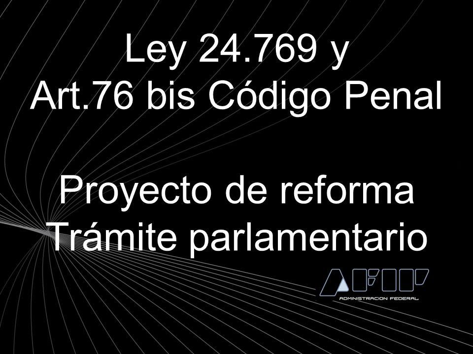 Ley 24.769 y Art.76 bis Código Penal Proyecto de reforma Trámite parlamentario