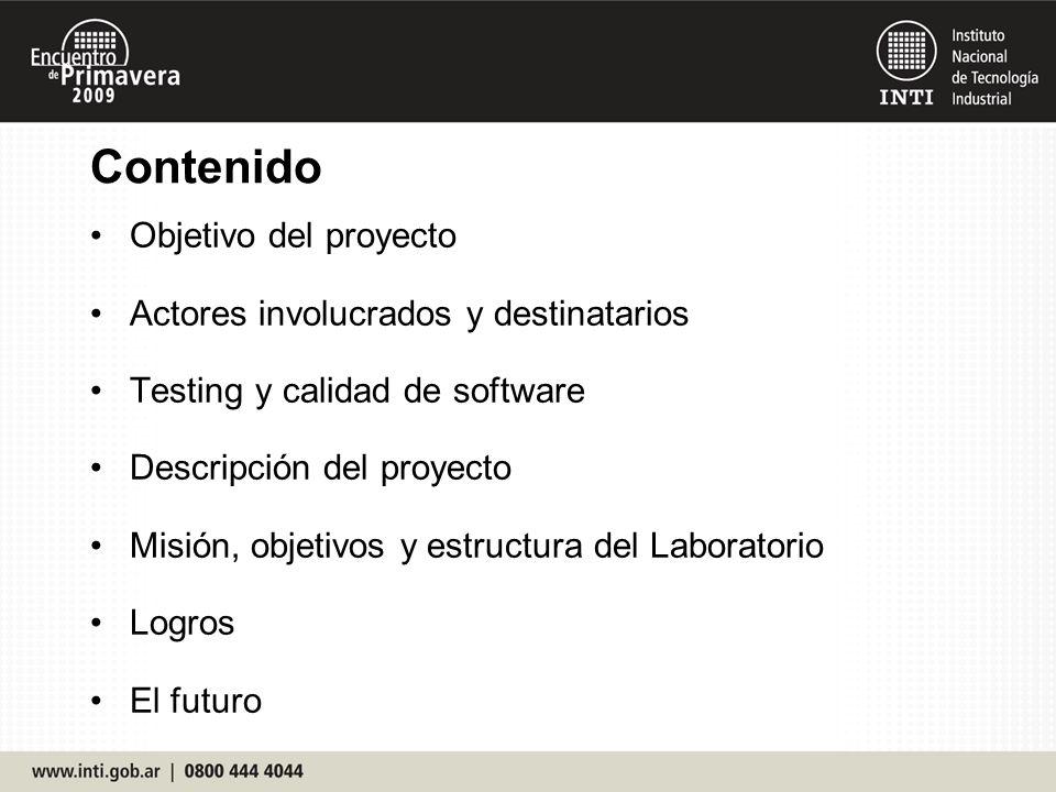 Contenido Objetivo del proyecto Actores involucrados y destinatarios Testing y calidad de software Descripción del proyecto Misión, objetivos y estructura del Laboratorio Logros El futuro