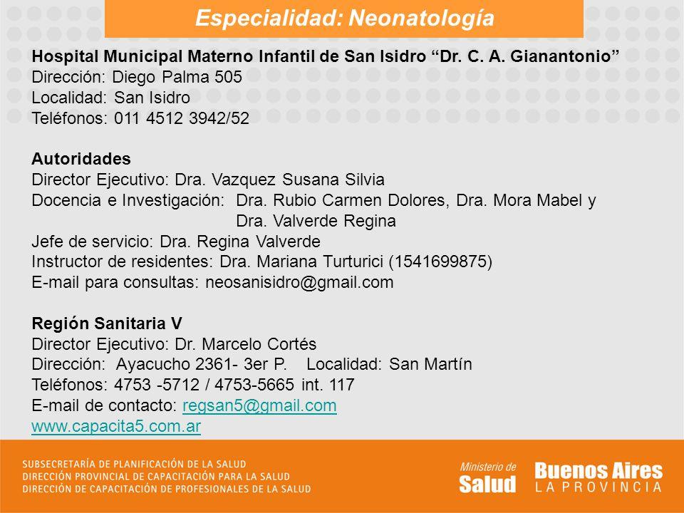 Especialidad: Neonatología Hospital Municipal Materno Infantil de San Isidro Dr. C. A. Gianantonio Dirección: Diego Palma 505 Localidad: San Isidro Te