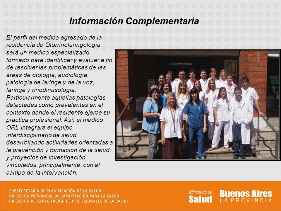 El perfil del medico egresado de la residencia de Otorrinolaringología será un medico especializado, formado para identificar y evaluar a fin de resol