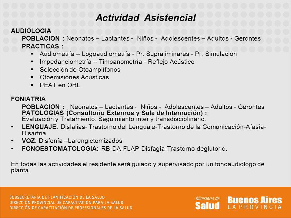 Actividad Asistencial AUDIOLOGIA POBLACION : Neonatos – Lactantes - Niños - Adolescentes – Adultos - Gerontes PRACTICAS : Audiometría – Logoaudiometrí