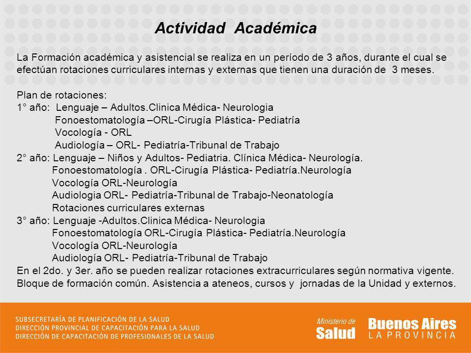 Actividad Académica La Formación académica y asistencial se realiza en un período de 3 años, durante el cual se efectúan rotaciones curriculares inter