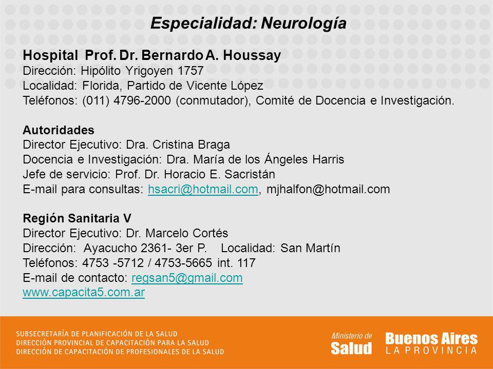 Especialidad: Neurología Hospital Prof. Dr. Bernardo A. Houssay Dirección: Hipólito Yrigoyen 1757 Localidad: Florida, Partido de Vicente López Teléfon