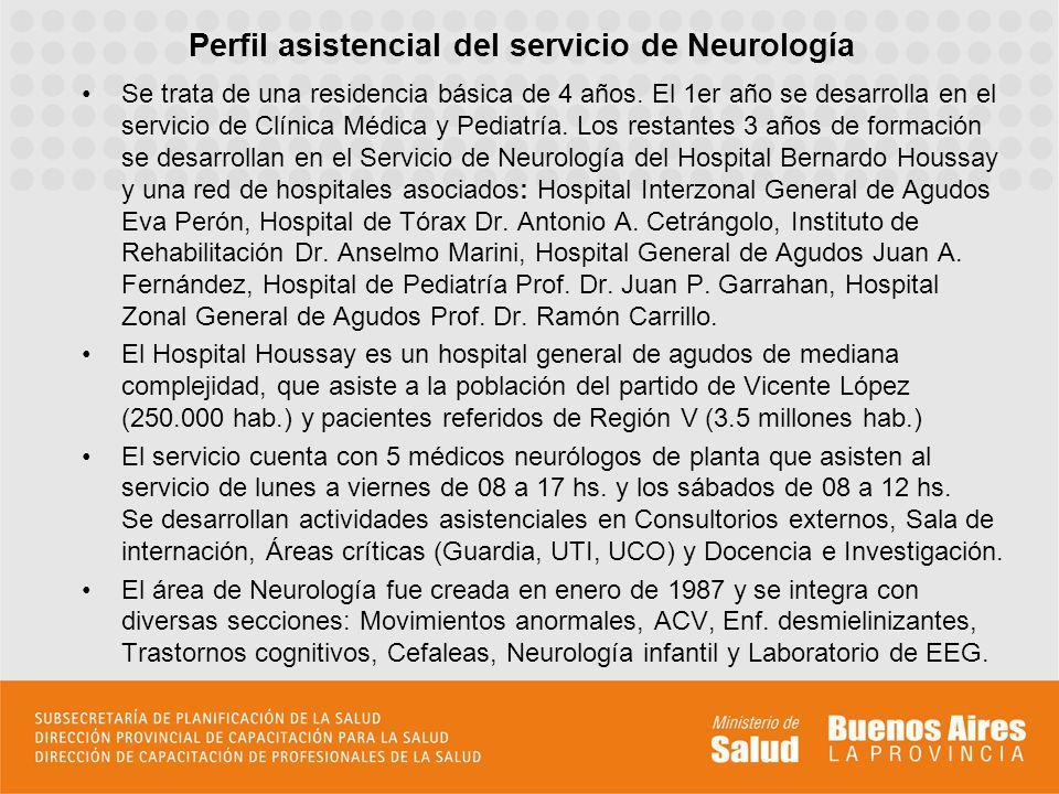 Perfil asistencial del servicio de Neurología Se trata de una residencia básica de 4 años. El 1er año se desarrolla en el servicio de Clínica Médica y