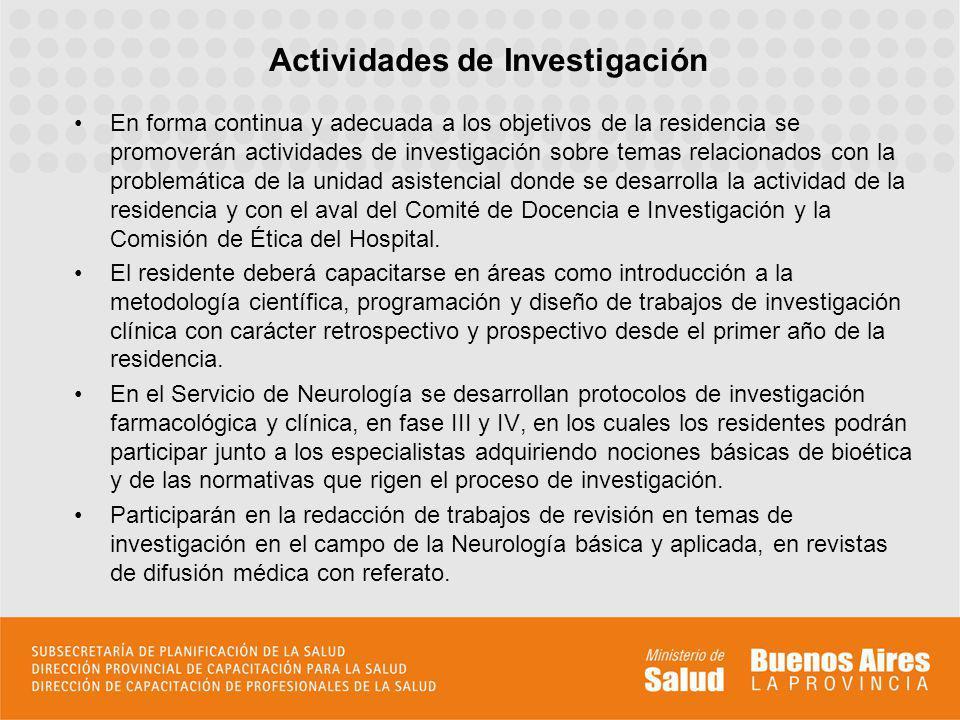 En forma continua y adecuada a los objetivos de la residencia se promoverán actividades de investigación sobre temas relacionados con la problemática