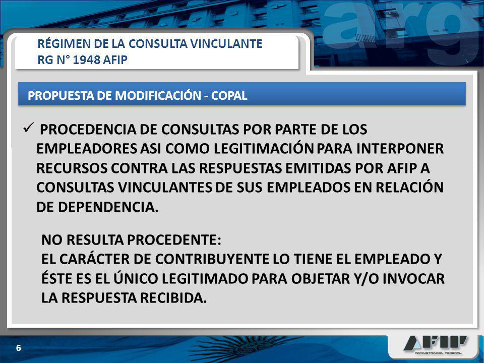 PROPUESTA DE MODIFICACIÓN - COPAL 6 PROCEDENCIA DE CONSULTAS POR PARTE DE LOS EMPLEADORES ASI COMO LEGITIMACIÓN PARA INTERPONER RECURSOS CONTRA LAS RESPUESTAS EMITIDAS POR AFIP A CONSULTAS VINCULANTES DE SUS EMPLEADOS EN RELACIÓN DE DEPENDENCIA.
