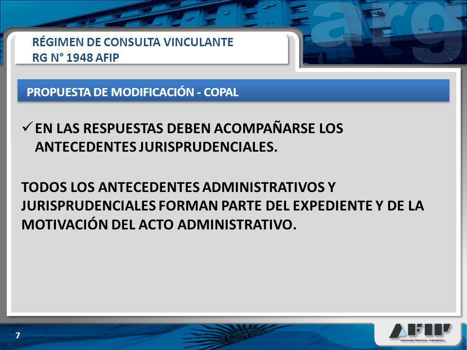 PROPUESTA DE MODIFICACIÓN - COPAL 7 RÉGIMEN DE CONSULTA VINCULANTE RG N° 1948 AFIP TODOS LOS ANTECEDENTES ADMINISTRATIVOS Y JURISPRUDENCIALES FORMAN PARTE DEL EXPEDIENTE Y DE LA MOTIVACIÓN DEL ACTO ADMINISTRATIVO.