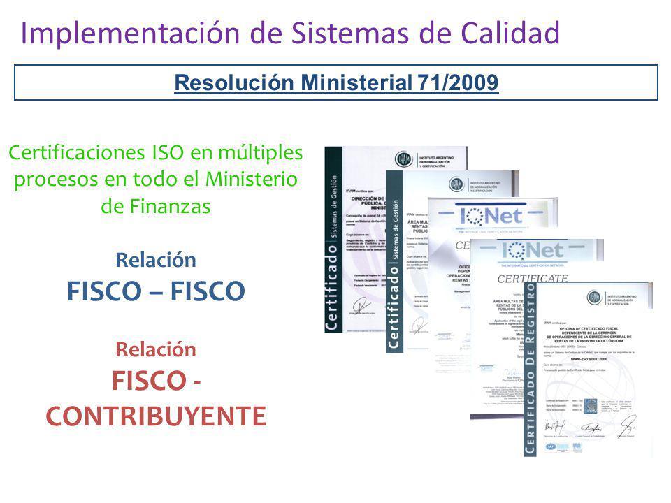 Resolución Ministerial 71/2009 Certificaciones ISO en múltiples procesos en todo el Ministerio de Finanzas Relación FISCO – FISCO Relación FISCO - CON