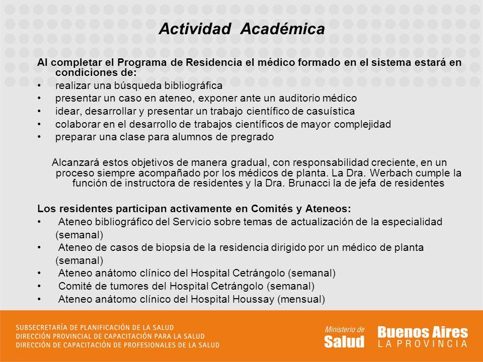 Actividad Académica Al completar el Programa de Residencia el médico formado en el sistema estará en condiciones de: realizar una búsqueda bibliográfi