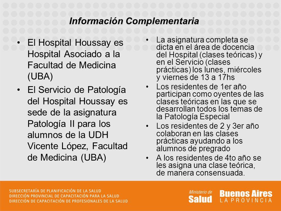 En esta residencia se estimula la participación de los médicos residentes en Cursos, Congresos y Jornadas de la Especialidad El Servicio de Patología del Hospital Houssay es sede de la Carrera Superior de Especialista en Patología (UBA), la Dra.