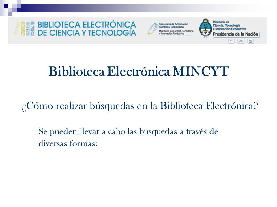 Biblioteca Electrónica MINCYT ¿Cómo realizar búsquedas en la Biblioteca Electrónica? Se pueden llevar a cabo las búsquedas a través de diversas formas