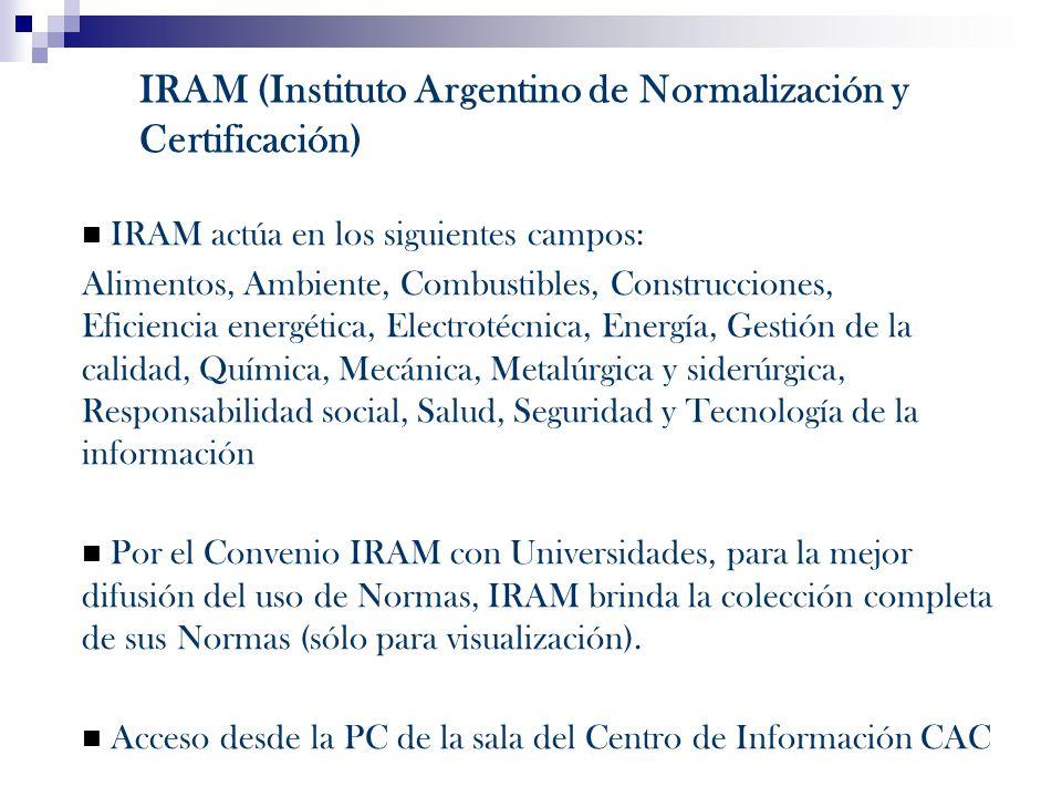 IRAM actúa en los siguientes campos: Alimentos, Ambiente, Combustibles, Construcciones, Eficiencia energética, Electrotécnica, Energía, Gestión de la