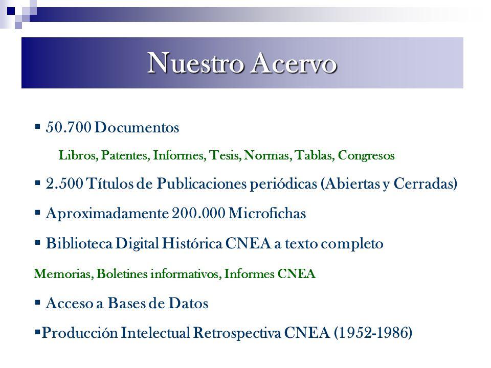 50.700 Documentos Libros, Patentes, Informes, Tesis, Normas, Tablas, Congresos 2.500 Títulos de Publicaciones periódicas (Abiertas y Cerradas) Aproxim
