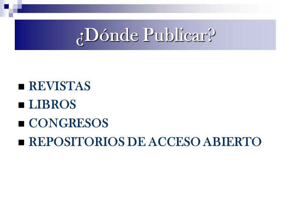DÓNDE PUBLICAR? REVISTAS LIBROS CONGRESOS REPOSITORIOS DE ACCESO ABIERTO ¿Dónde Publicar?