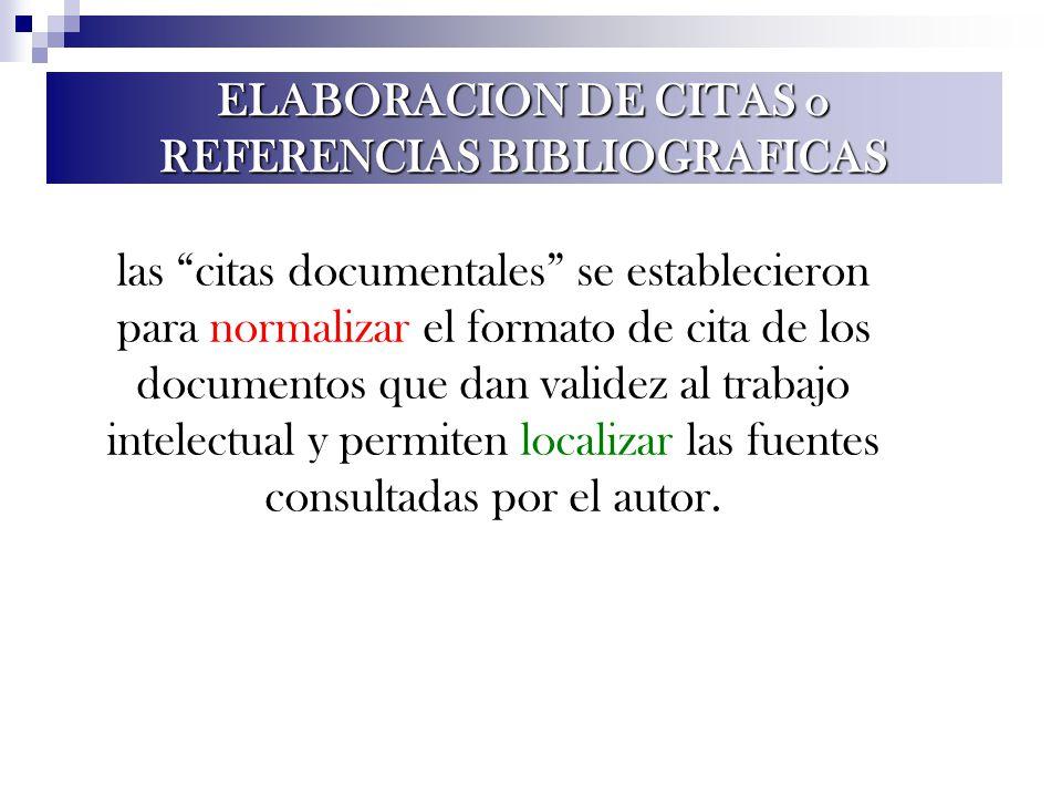 ELABORACION DE CITAS o REFERENCIAS BIBLIOGRAFICAS las citas documentales se establecieron para normalizar el formato de cita de los documentos que dan
